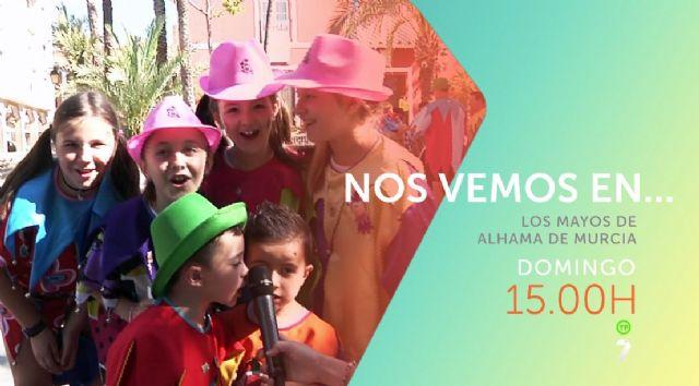 7TV Nos vemos en Los Mayos de Alhama de Murcia (06-05-2018)